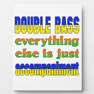 Double Bass Everything else is just accompaniment Display Plaques