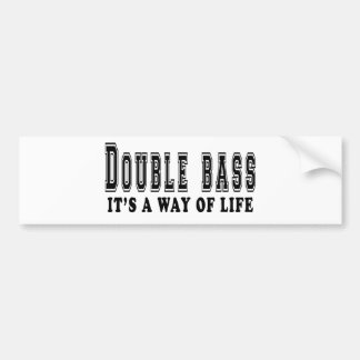 Double bass It s way of life Bumper Sticker