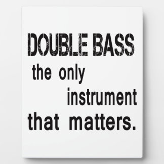 Double Bass the only instrument that matters. Display Plaques