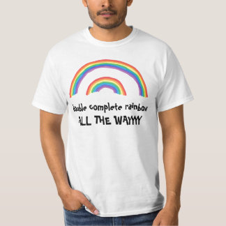 Double Complete Rainbow... All the Way T-Shirt