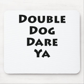 Double Dog Dare Ya Mouse Pad