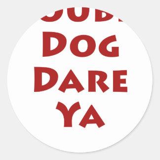 Double Dog Dare Ya Round Stickers