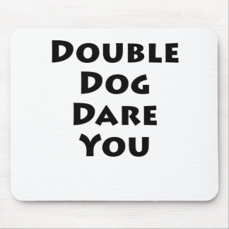 Double Dog Dare You Mouse Pad