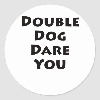 Double Dog Dare You Round Sticker