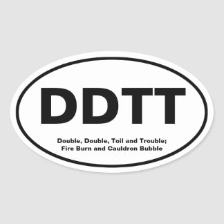Double, Double, Toil and Trouble Oval Sticker