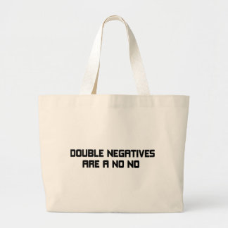 Double Negatives Are A No No Large Tote Bag