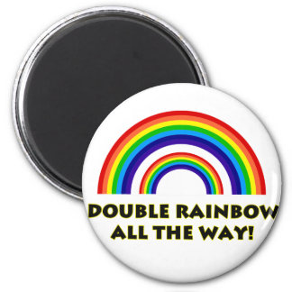 Double Rainbow. ALL THE WAY!! 2 Inch Round Magnet
