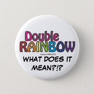 Double Rainbow All The Way Across The Sky Pinback Button