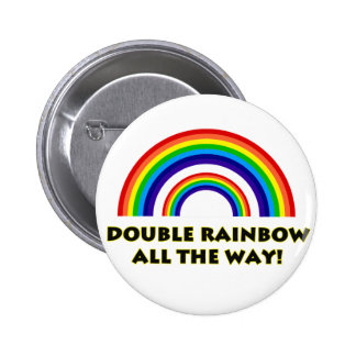 Double Rainbow. ALL THE WAY!! Button