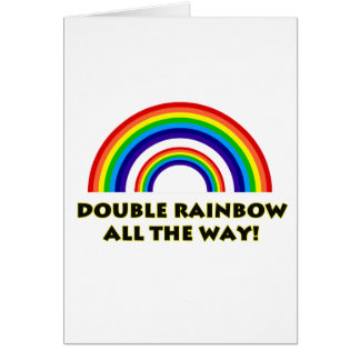 Double Rainbow. ALL THE WAY!! Greeting Card