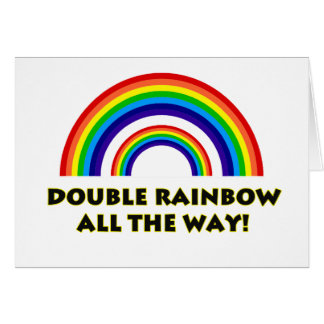 Double Rainbow. ALL THE WAY!! Cards