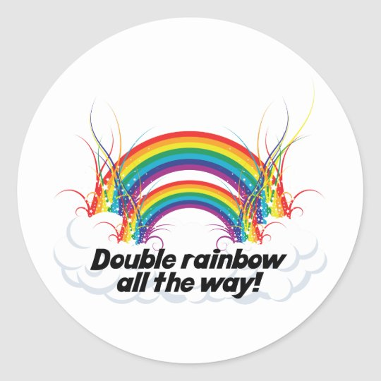 DOUBLE RAINBOW ALL THE WAY CLASSIC ROUND STICKER