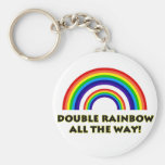 Double Rainbow. ALL THE WAY!! Key Chains