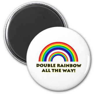 Double Rainbow. ALL THE WAY!! Magnet
