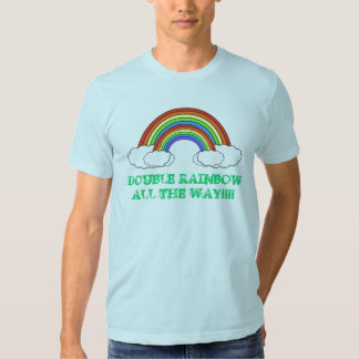 DOUBLE RAINBOW ALL THE WAY TSHIRTS