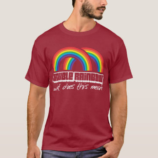 Double rainbow, what does this mean? (dark) tshirt
