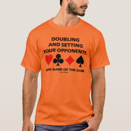 Doubling And Setting Your Opponents (Bridge) T-Shirt