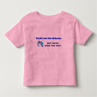 Doubt see the obstacles, faith leads the way toddler t-shirt