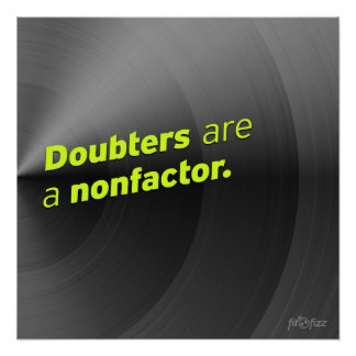 Doubters are a Nonfactor Poster