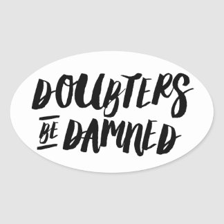 Doubters Be Damned Oval Sticker