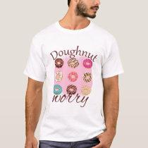 DOUGHNUT-WORRY T-Shirt