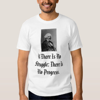 Douglass, If There Is No Struggle; There Is No ... T Shirt