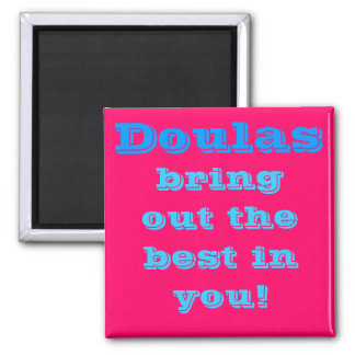 Doulas bring out the best in you! 2 inch square magnet