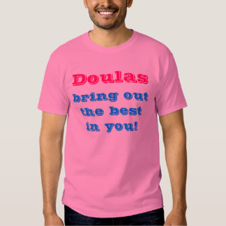 Doulas bring out the best in you! shirt