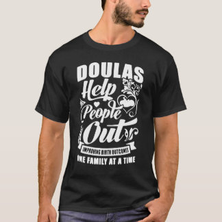 Doulas Help People Out Improving Birth Outcomes T-Shirt