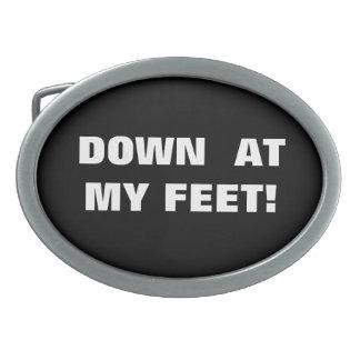DOWN AT MY FEET! BELT BUCKLE