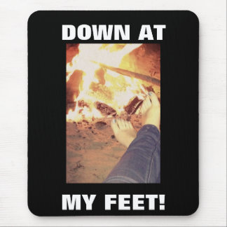DOWN AT MY FEET! MOUSE PAD