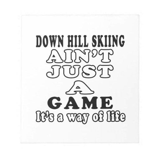 Down Hill Skiing Ain't Just A Game It's Memo Pad