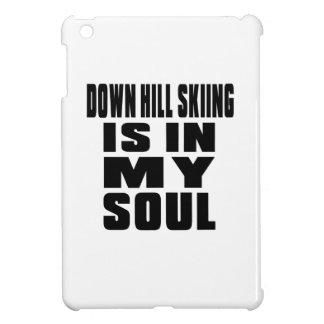 DOWN HILL SKIING IS IN MY SOUL iPad MINI COVER