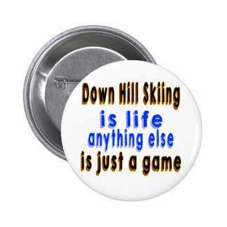 Down Hill Skiing is life anything else is just a g Button