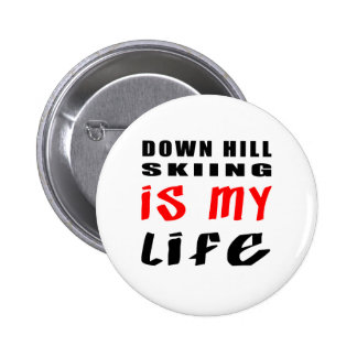 Down Hill Skiing is my life Pinback Button