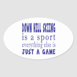DOWN HILL SKIING JUST A GAME OVAL STICKER