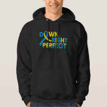 Down Right Perfect Down Syndrome Awareness Special Hoodie