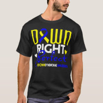 Down Right Perfect Down Syndrome Awareness T-Shirt