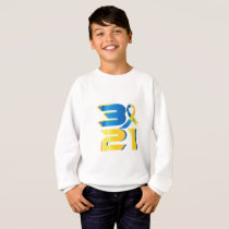 Down Syndrome Awareness 21 Sweatshirt