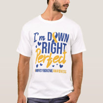 Down Syndrome Awareness I'm Down Right Perfect T-Shirt