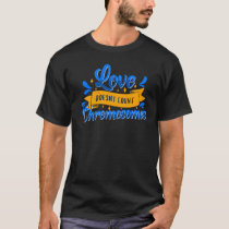 Down Syndrome Awareness Love Doesn't Count Chromos T-Shirt