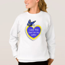 DOWN SYNDROME AWARENESS Wear this for my Sister Sweatshirt