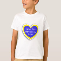 DOWN SYNDROME AWARENESS Wear this for my Sister T-Shirt