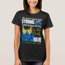 down syndrome being strong is the only choice T-Shirt