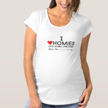 Down Syndrome: I love homies with extra chromiesTM Maternity T-Shirt