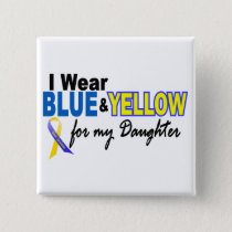 Down Syndrome I Wear Blue & Yellow For My Daughter Pinback Button