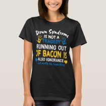 Down Syndrome Is Not A Tragedy  Gift T-Shirt