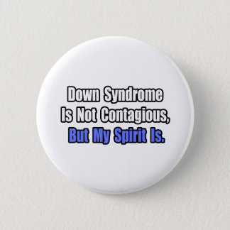 Down Syndrome Is Not Contagious.. Button