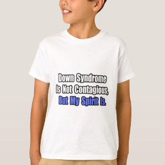 Down Syndrome Is Not Contagious.. T-Shirt