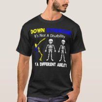 Down Syndrome IT'S NOT A DISABILITY Down Syndrome T-Shirt